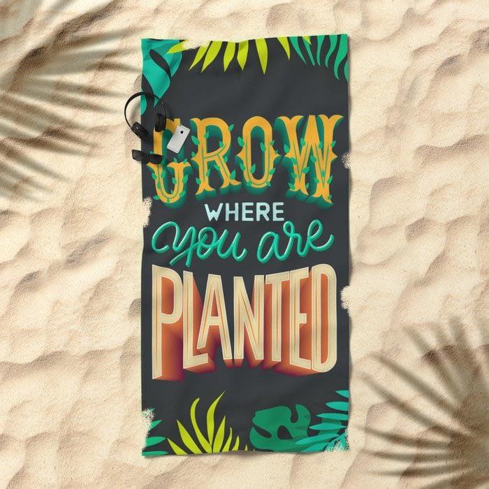 Grow where you are planted Beach Towel